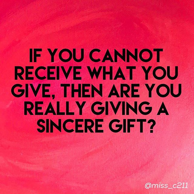If you cannot receive what you give, then are you really giving a sincere gift? • • •  #latenightthoughts #pillowthoughts  #peacelovestrength #poem #prose #poetsofinstagram #poetry #selfcare #selflove #beme #beyou #befree #beopen #sincere #giving