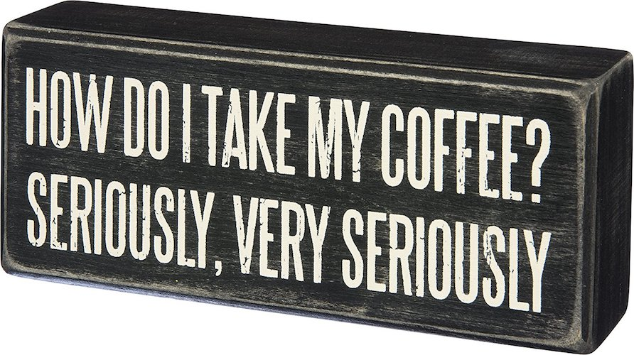 "Primitives By Kathy  'I Take My Coffee Very Seriously' Wood Box Sign (6"" x 2.5"")"