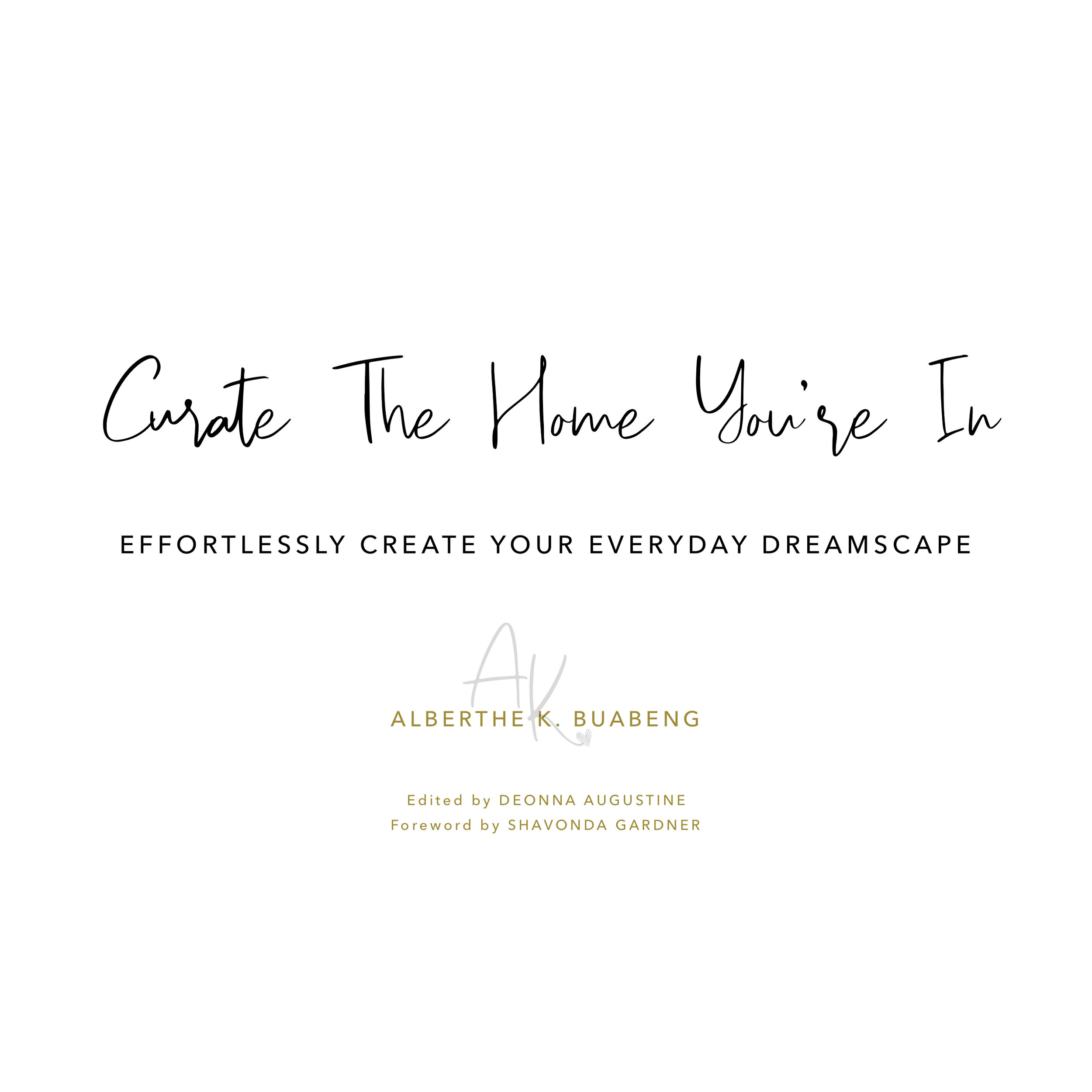 Curate The Home You're In - Effortlessly Create Your Everyday Dreamscape by Alberthe K. Buabeng