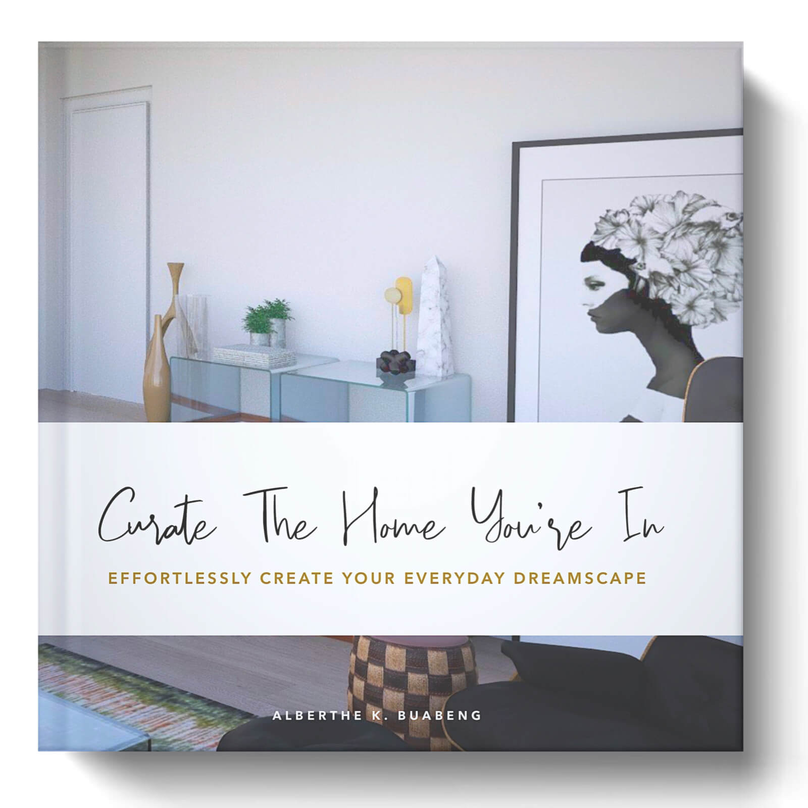Curate The Home You're In - Effortlessly Create Your Everyday Dreamscape by Albie Knows.jpg