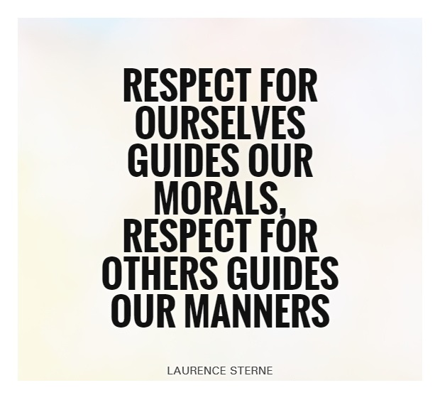 """Theme of the Week - Respect   Parch  """"Respect for ourselves guides our morals, respect for others guides our manners"""" - Laurence Sterne"""