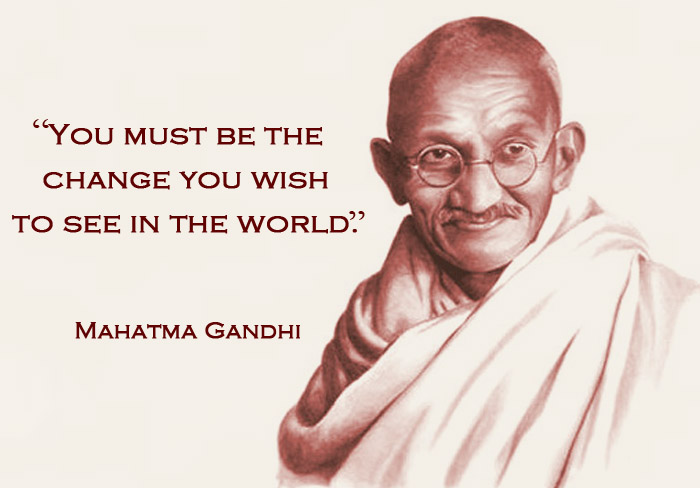 Theme of the Week - Our World | Ein Byd  'You must be the change you wish to see in the world.' - Mahatma Gandhi