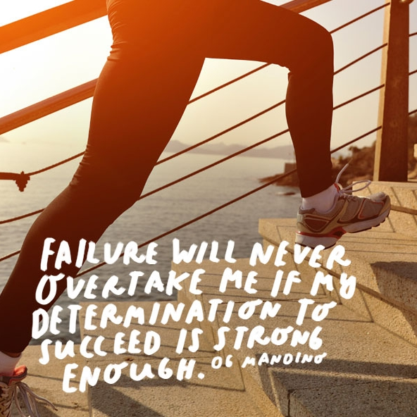 Theme of the Week - Determination | Penderfyniad  'Failure will never overtake me if my determination to succeed is strong enough.' - Og Mandino
