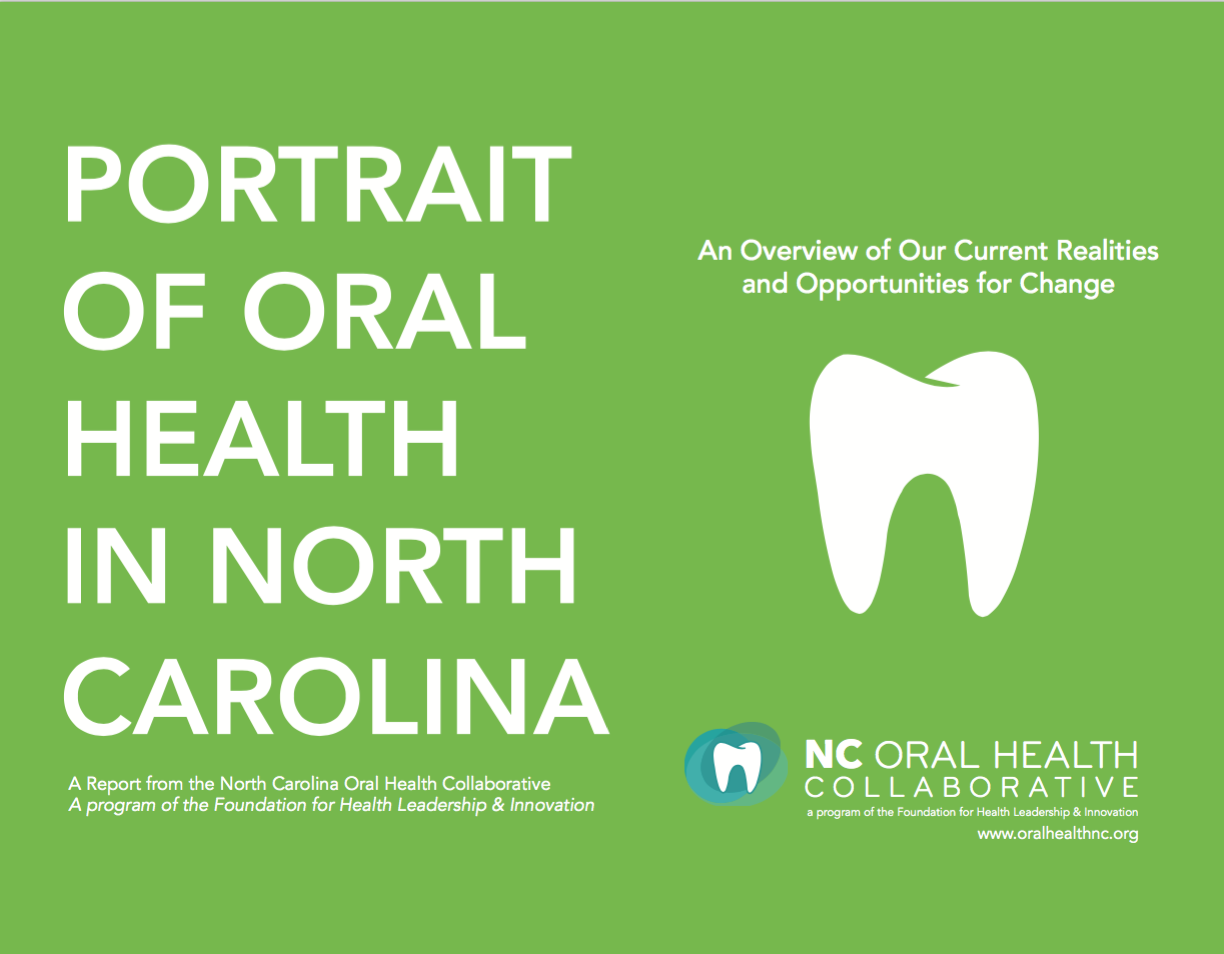 Portrait of Oral Health - This report provides a rich overview of the current state of oral health in North Carolina, acknowledging the progress that has been made since the 1999 NC Institute of Medicine Report, while highlighting the challenges that persist and the opportunities for systemic change.