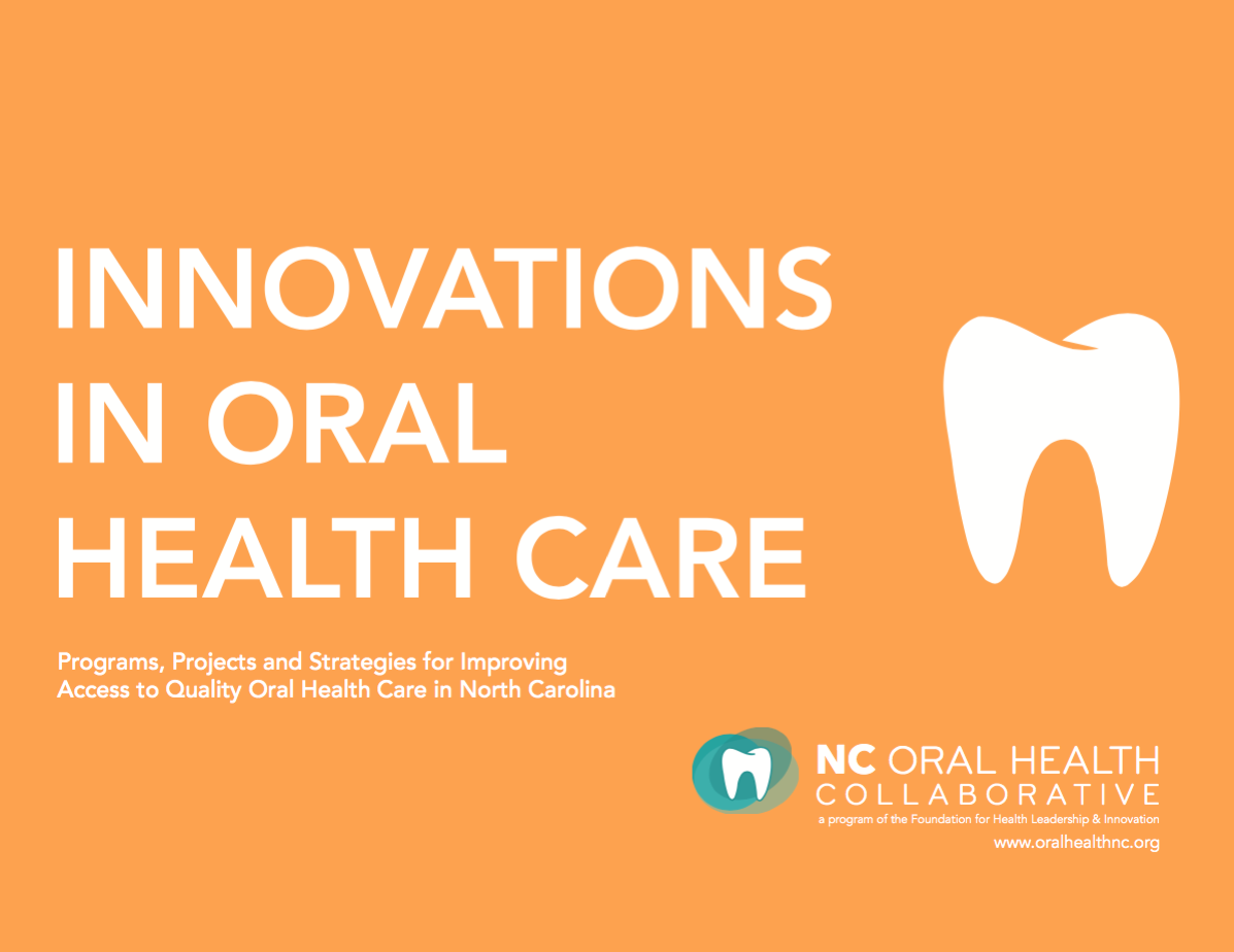Innovations in Oral Health Care - Exemplary stories of individuals who are transforming the delivery of dental care and dramatically improving the lives of people in NC and in other states. Each story includes an overview of the history, purpose, structure, and impact of the program, as well as a feature on the innovators themselves.