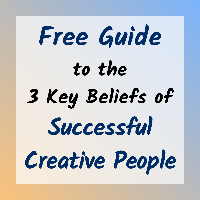 Free Guide to the 3 Key Beliefs of Successful Creative People.png