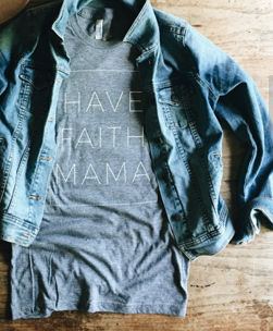 Have Faith Mama T-shirt