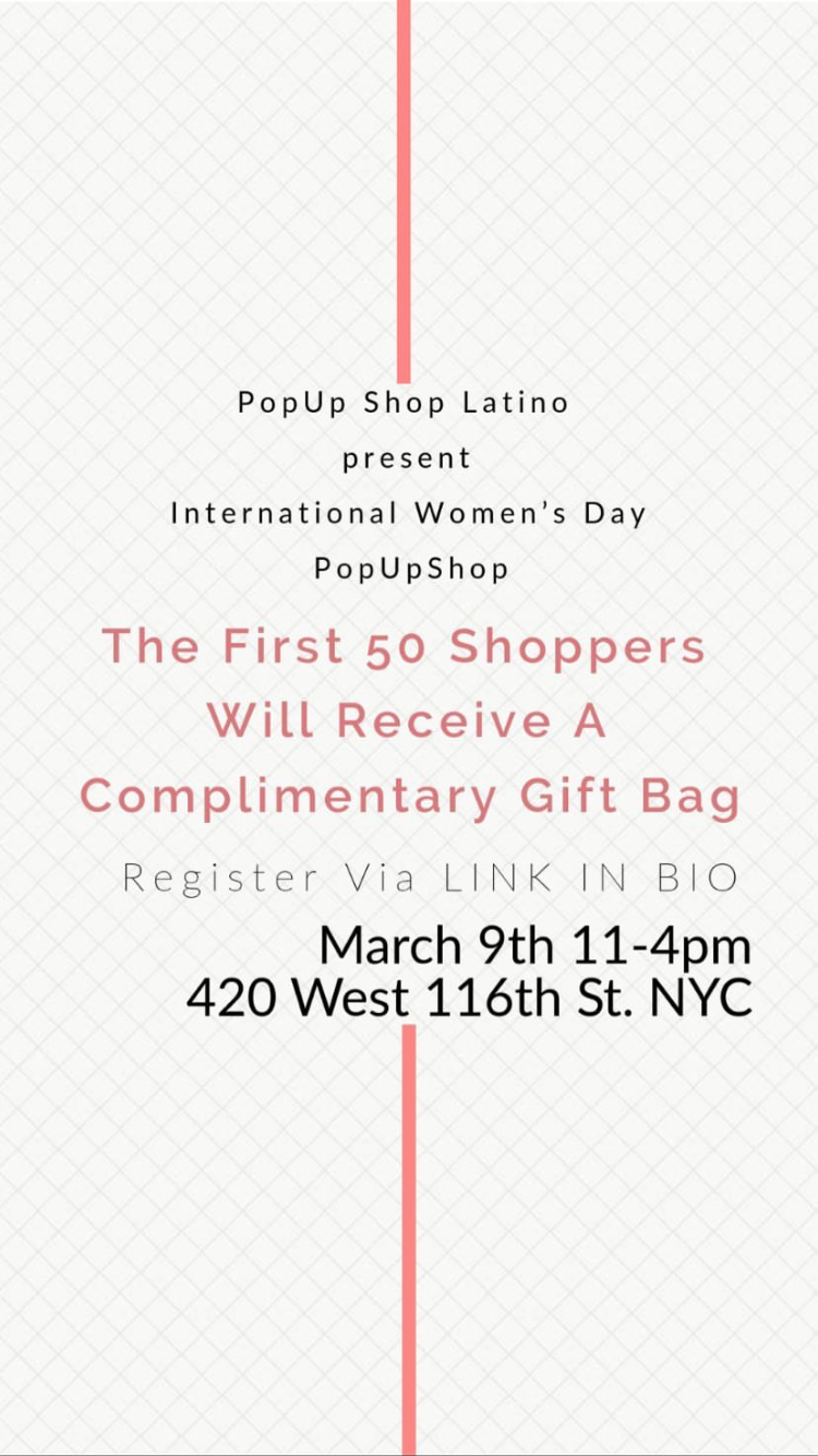 1st Annual 'PopUp Shop Latino' - On March 9th, come celebrate International Women's Day by supporting your local Latinx entrepreneurs.Keynote Speaker : NYCFoodMuse