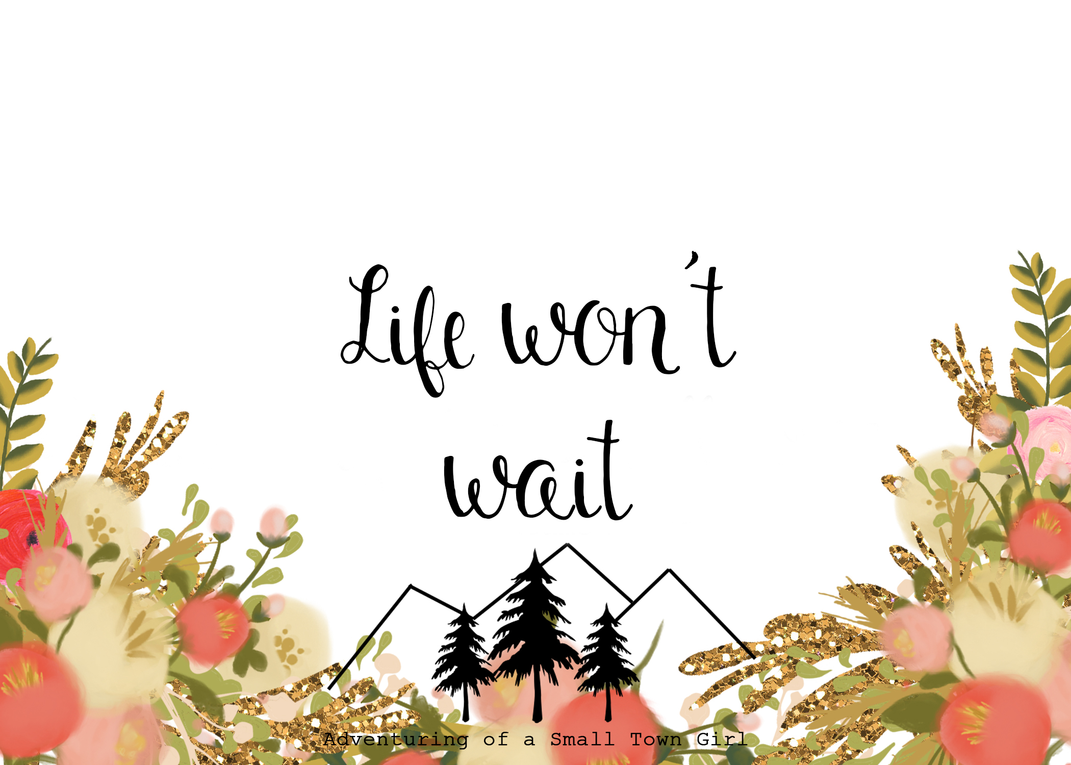 Life Won't Wait - Adventuring of a Small Town Girl