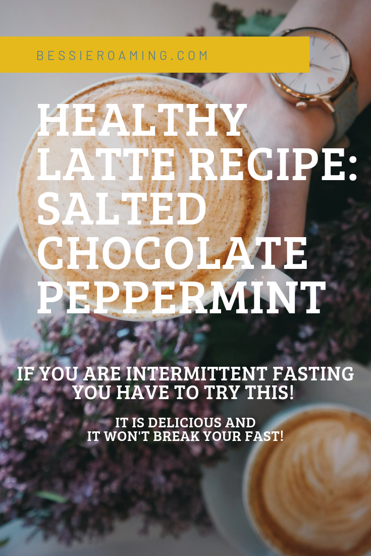 Healthy Latte Recipe - Salted Chocolate Peppermint Latte by Bessie Roaming - If you are intermittent fasting you need to try this delicious latte recipe !