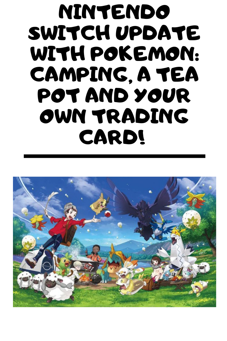 Nintendo Switch Update with Pokemon_ Camping, a Tea Pot and Your Own Trading Card! .png