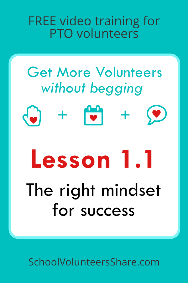 Lesson 1.1 - The right mindset for success  from  Get More Volunteers Without Begging.  Free video training for PTO leaders created by Jen B. Cosgrove, SchoolVolunteersShare.com