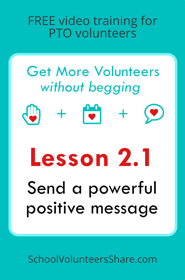 Lesson 2.1 - Send a powerful positive message  from  Get More Volunteers Without Begging.  Free video training for PTO leaders created by Jen B. Cosgrove, SchoolVolunteersShare.com