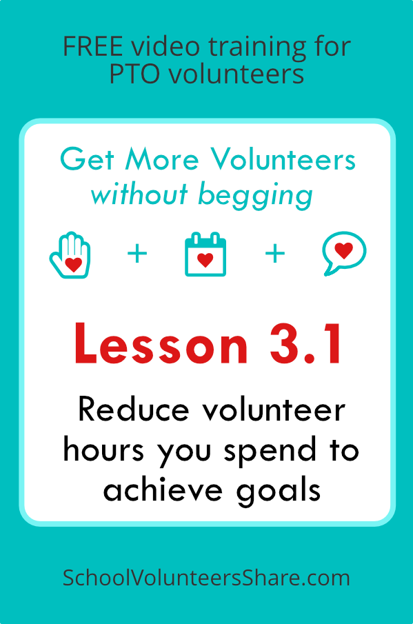Lesson 3.1 - Reduce volunteer hours you spend to achieve goals  from  Get More Volunteers Without Begging.  Free video training for PTO leaders created by Jen B. Cosgrove, SchoolVolunteersShare.com