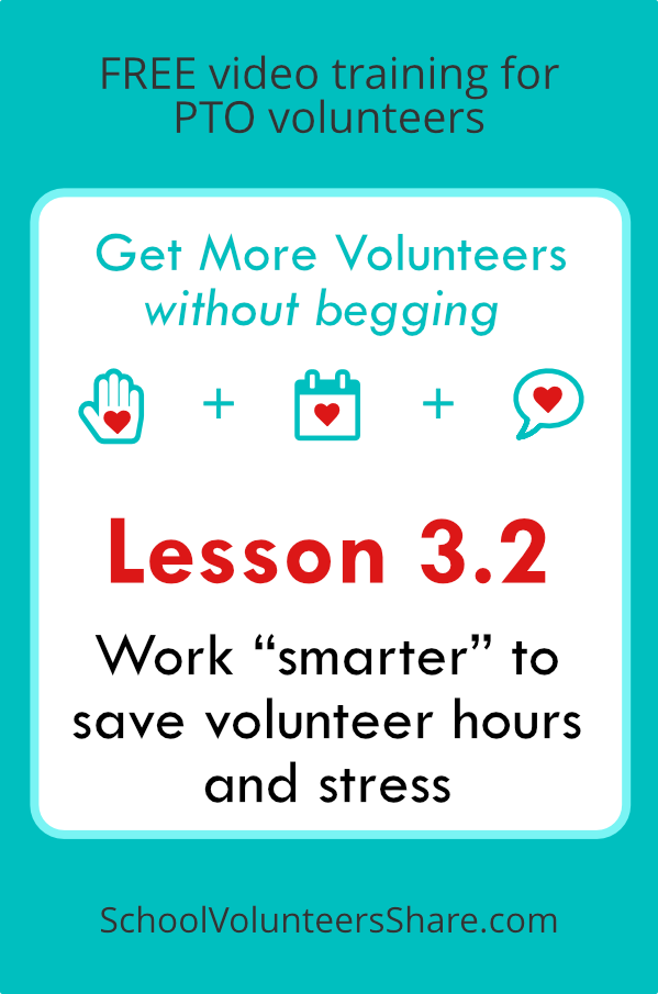 "Lesson 3.2 - Work ""smarter"" to save volunteer hours and stress  from  Get More Volunteers Without Begging.  Free video training for PTO leaders created by Jen B. Cosgrove, SchoolVolunteersShare.com"