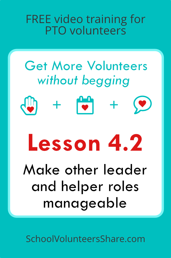 Lesson 4.2 - Make other leader and helper roles manageable  from  Get More Volunteers Without Begging.  Free video training for PTO leaders created by Jen B. Cosgrove, SchoolVolunteersShare.com