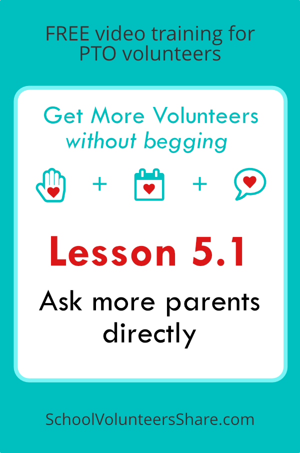 Lesson 5.1 - Ask more parents directly  from  Get More Volunteers Without Begging.  Free video training for PTO leaders created by Jen B. Cosgrove, SchoolVolunteersShare.com
