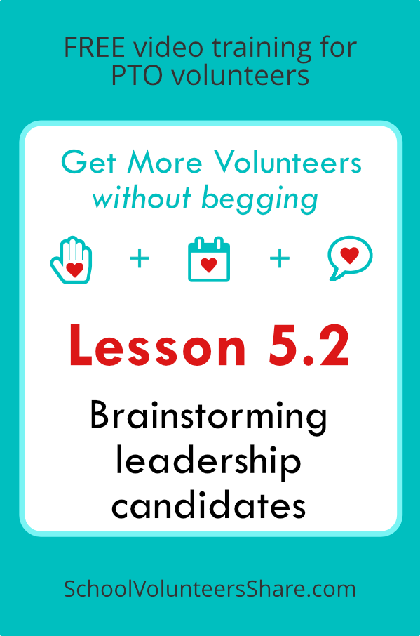 Lesson 5.2 - Brainstorming leadership candidates  from  Get More Volunteers Without Begging.  Free video training for PTO leaders created by Jen B. Cosgrove, SchoolVolunteersShare.com