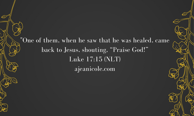 """One of them, when he saw that he was healed, came back to Jesus, shouting, """"Praise God!"""".png"""