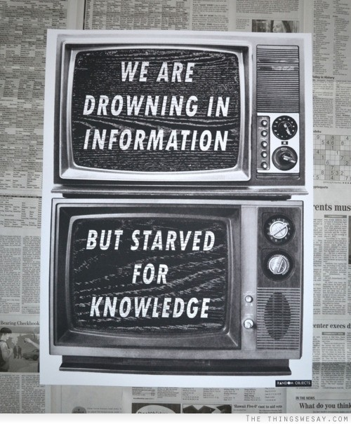 We Are Drowning in Information but starved for knowledge.jpg