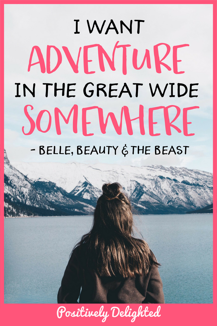 "Beauty and the Beast - Belle quote ""I want adventure in the great wide, somewhere."""