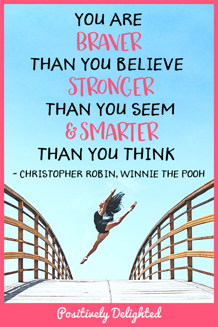 "Winnie the Pooh - Christopher Robin quote ""You are braver than you believe, stronger than you seem, & smarter than you think."""