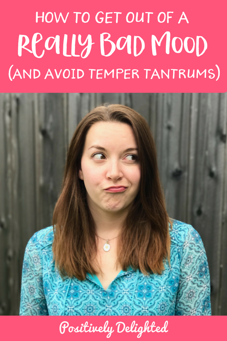 How to get out of a really bad mood (and avoid temper tantrums.