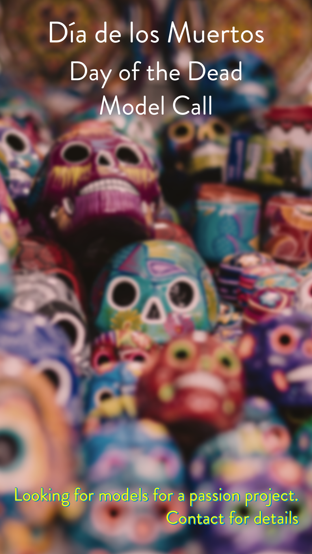 día de los muertos - We are looking for people to become Sugar Skulls. Projected shoot date will be Sept. 28th & 29th. Deadline to apply is Sept. 8th @ midnight.