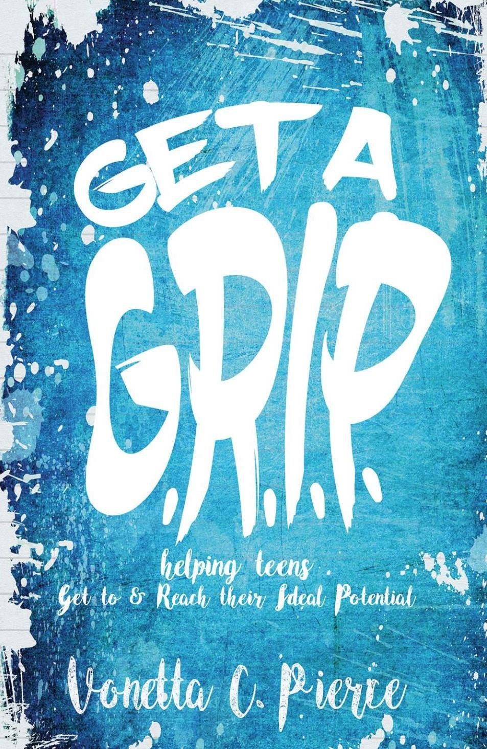 Are you between the age of 12-17? - What exactly do you need to GET A GRIP on? It's time to get a grip on your life! What is it that you want from your life?... Get a grip on life by getting a grip on yourself.-excerpt from the acclaimed book