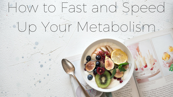how to fast and speed up your metabolism