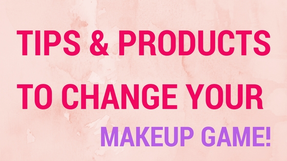 10 Makeup Tips%2Fproducts that changed my makeup game!.jpg
