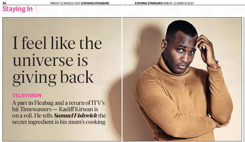 Kadiff Kirwan - 'A part in Fleabag and a return of ITV's hit Timewasters - Kadiff Kirwan is on a roll.'Interviewed by the Evening Standard