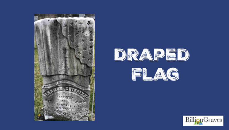 Drapped Flag - Drapery of any type symbolizes grief and mourning. When the drapery is a flag it may signify that the deceased was in the military or died in battle.