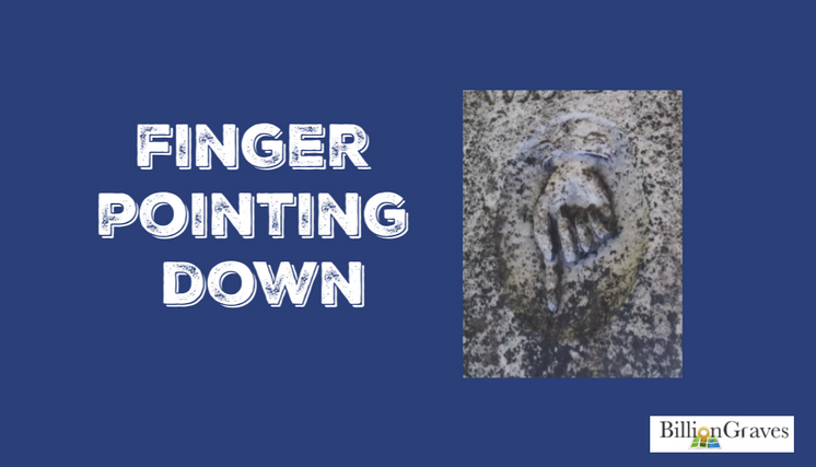 Finger Pointing Down - A finger pointing down on a gravestone indicates that God is reaching down for the soul of the deceased.