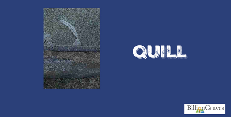 Quill - A quill on a gravestone symbolizes a life cut short for someone whose life story was not yet fully written. Quill may also denote that the deceased was a writer or teacher.