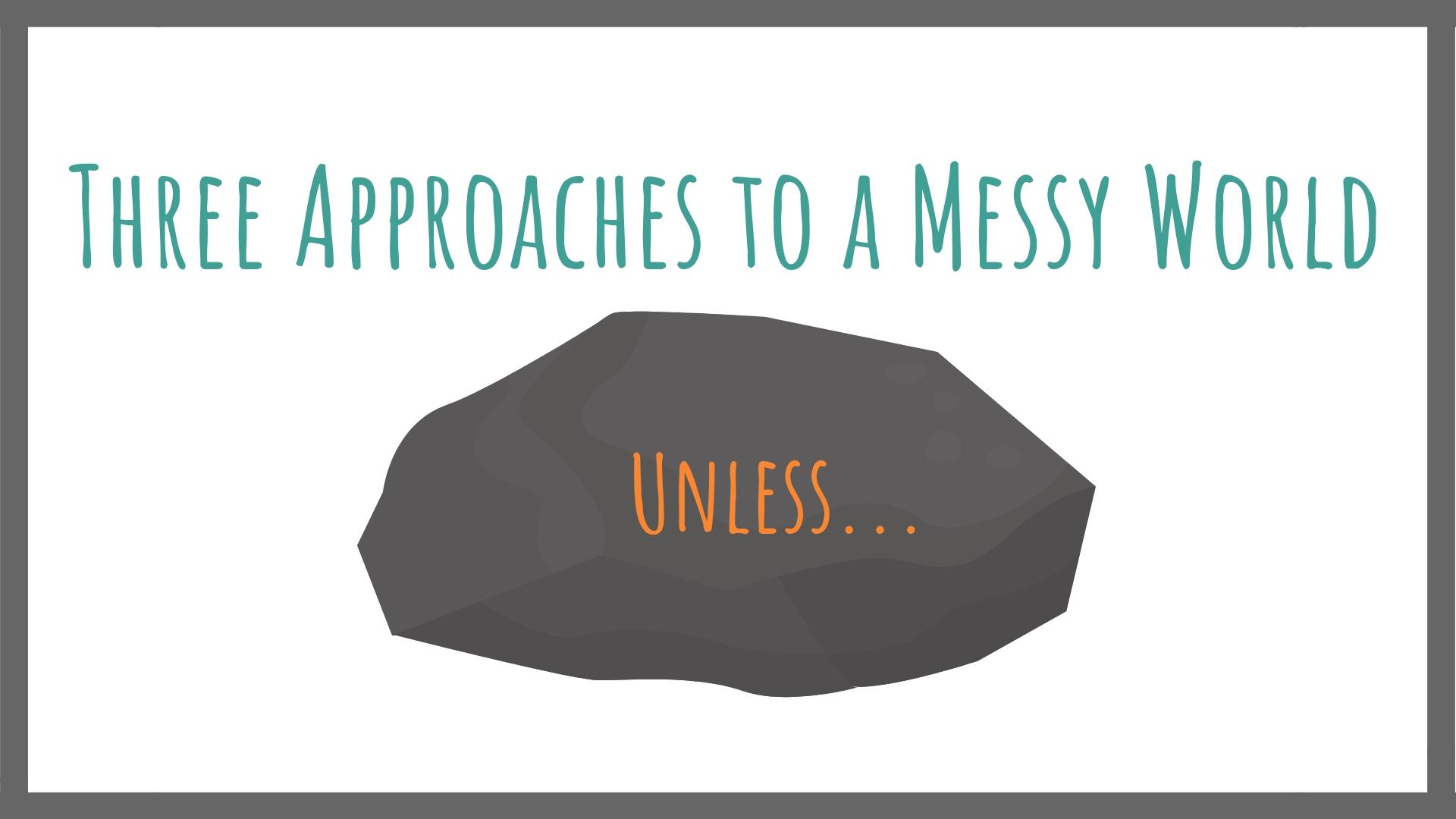 Three Approaches Messy World.jpg