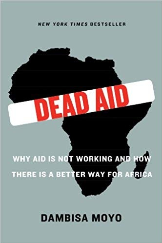 Dead Aid - In Dead Aid, Dambisa Moyo describes the state of postwar development policy in Africa today and unflinchingly confronts one of the greatest myths of our time: that billions of dollars in aid sent from wealthy countries to developing African nations has helped to reduce poverty and increase growth.