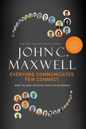 - John C. Maxwell says if you want to succeed, you must learn how to connect with people. And while it may seem like some folks are just born with it, the fact is anyone can learn how to make every communication an opportunity for a powerful connection. In Everyone Communicates, Few Connect, Maxwell shares the Five Principles and Five Practices to develop the crucial skill of connecting