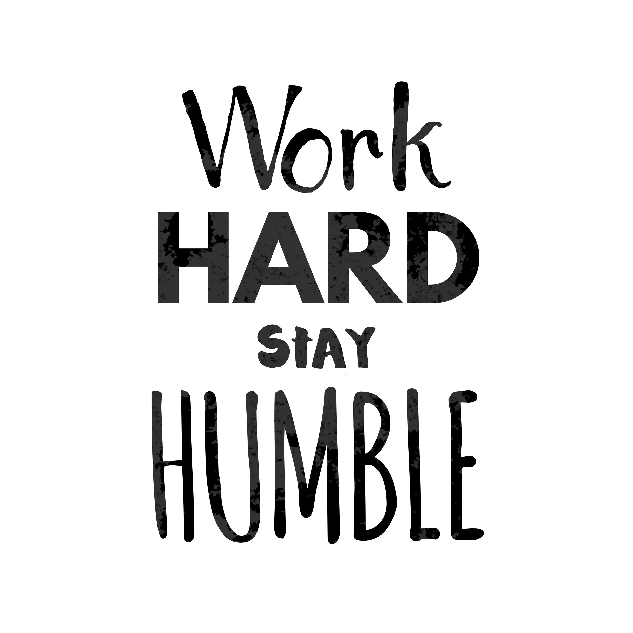 work hard stay humble words.jpg