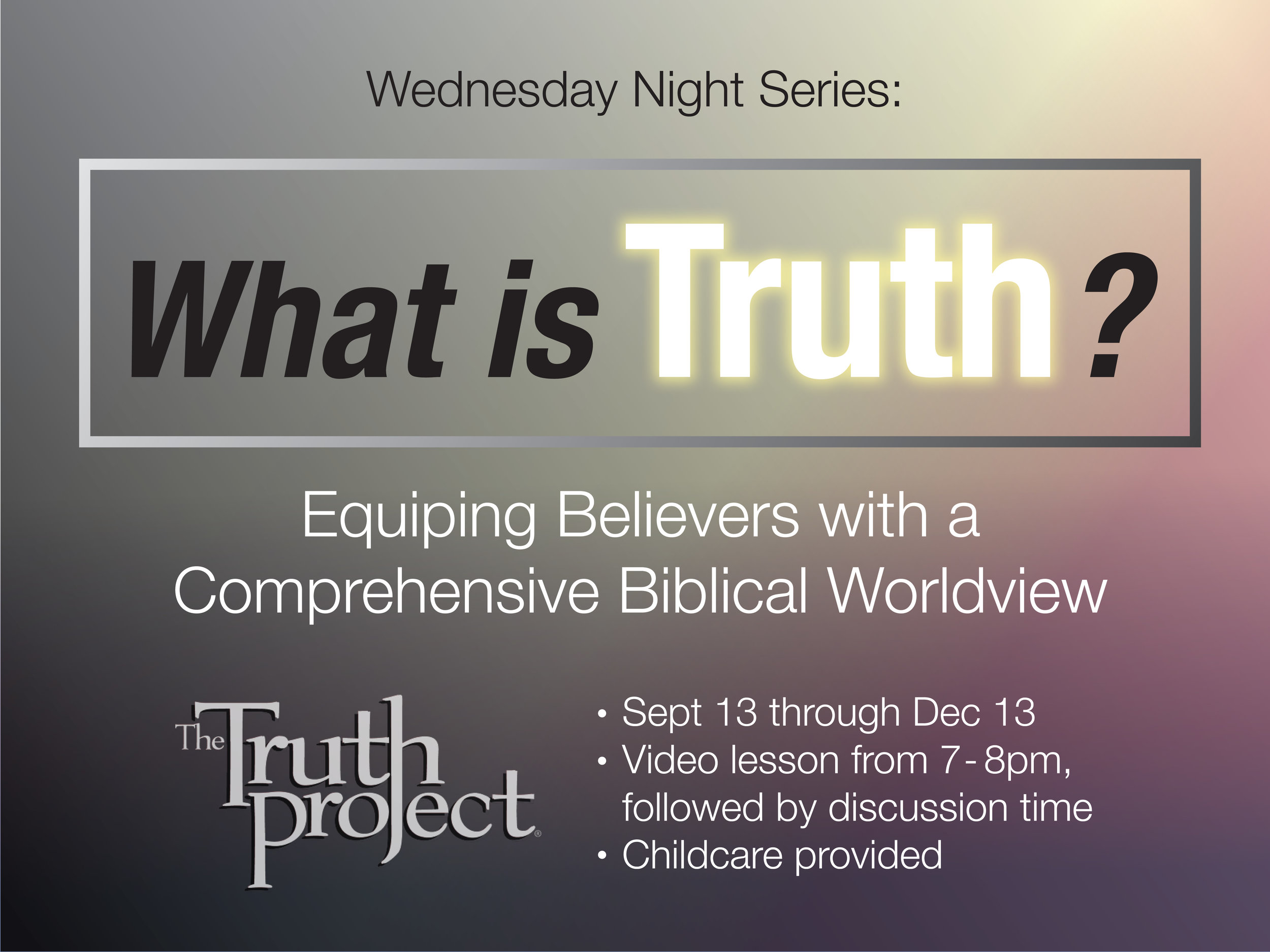 Wednesdays in the Fall:   Join us for  The Truth Project —  A video series exploring a comprehensive Christian worldview study with group discussion.   Wednesdays 7-9pm  or the AIM (Author's Intended Meaning) study in the book of Hebrews this Fall  Wednesdays 6-9pm.