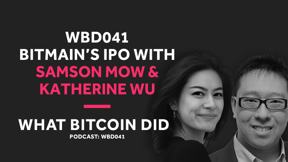 Reviewing the Bitmain IPO with Samson Mow and Katherine Wu     WBD041 - OCTOBER 26, 2018