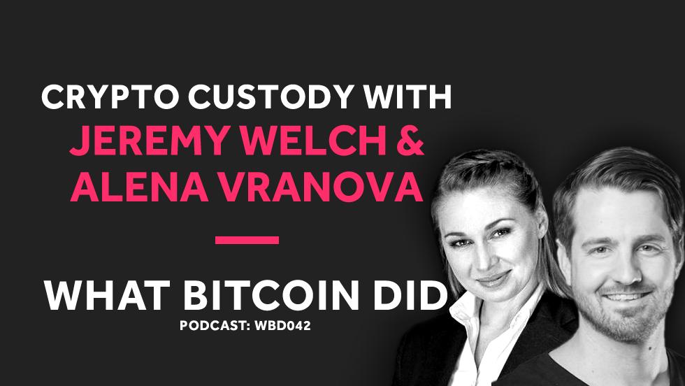 Casa's Jeremy Welch and Alena Vranova on Crypto Custody     WBD042 - OCTOBER 30, 2018