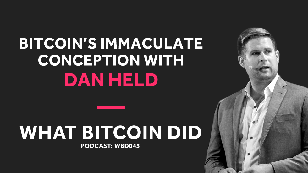 Dan Held on Bitcoin's Immaculate Conception     WBD043 - OCTOBER 31, 2018