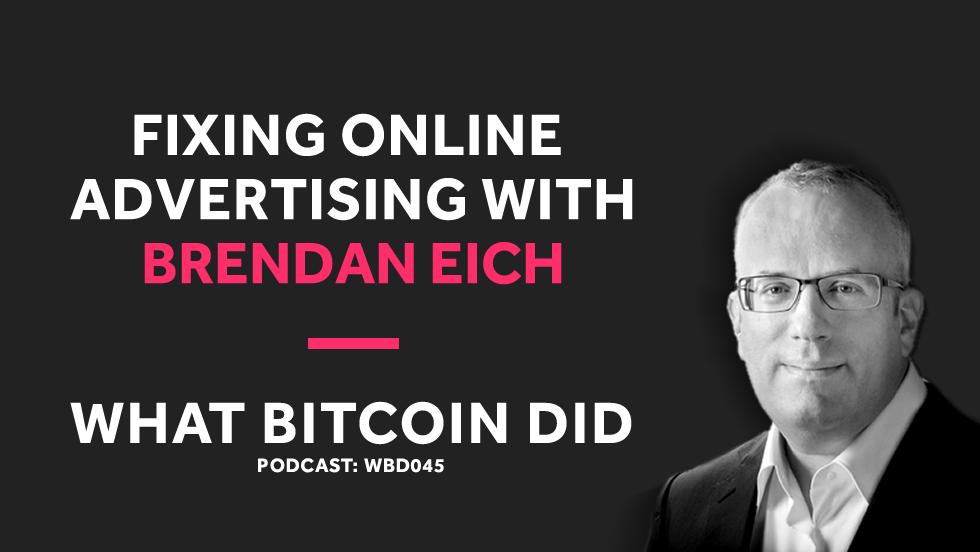 Brave's Brendan Eich on Fixing Online Advertising     WBD045 - NOVEMBER 6, 2018