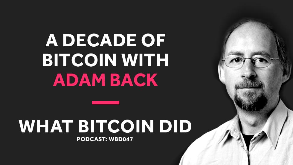 Adam Back on a Decade of Bitcoin     WBD047 - NOVEMBER 13, 2018
