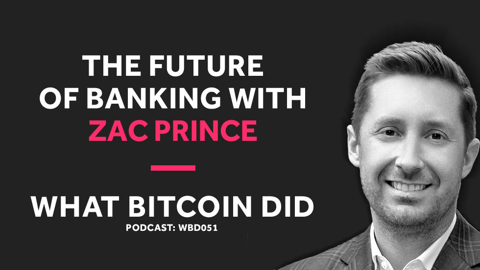 Zac Prince on the Future of Banking With Bitcoin   WBD051 - NOVEMBER 27, 2018