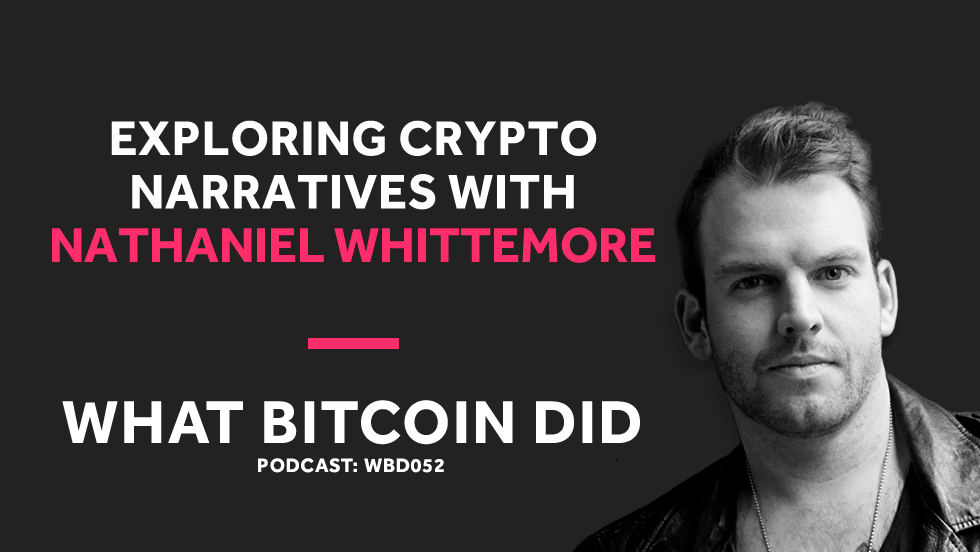 Nathaniel Whittemore on Crypto Narratives and the Ills of Modern Advertising     WBD052 - NOVEMBER 30, 2018