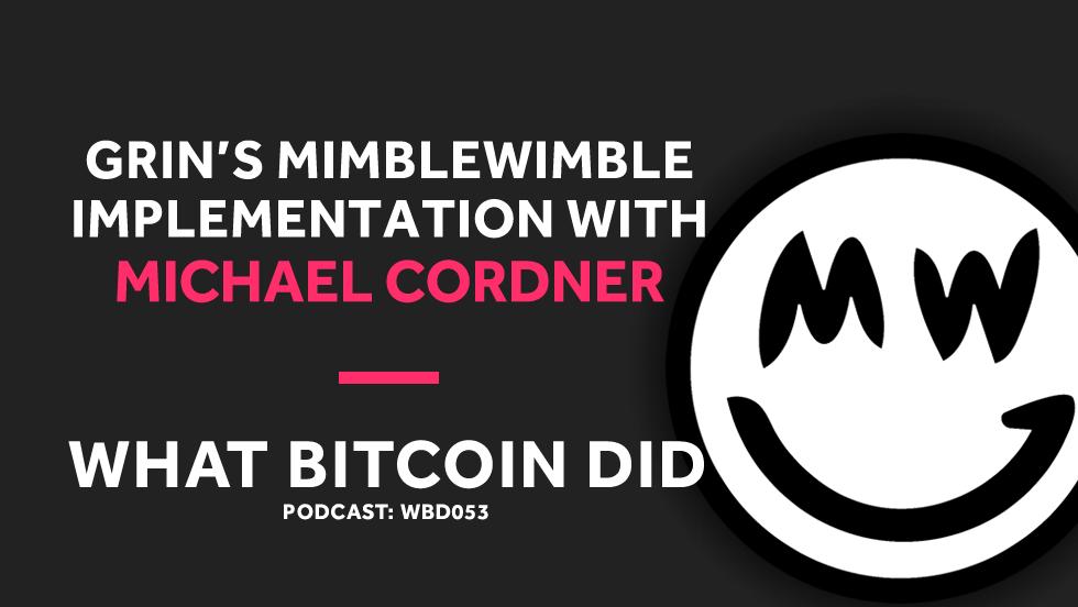 Grin's Michael Cordner aka Yeastplume on Implementing Mimblewimble     WBD053 - DECEMBER 4, 2018