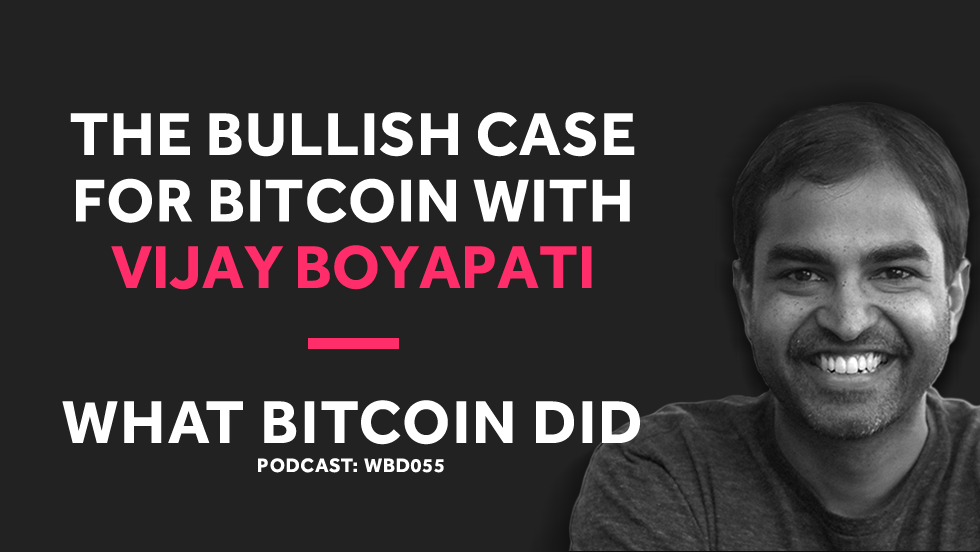 Vijay Boyapati's Bullish Case for Bitcoin     DECEMBER 11, 2018
