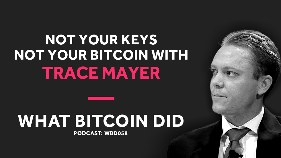 Trace Mayer on Why You Must Own Your Bitcoin Private Keys     DECEMBER 21, 2018